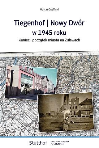 okładka Tiegenhof/Nowy Dwór w 1945 roku. Koniec i początek miasta na Żuławach