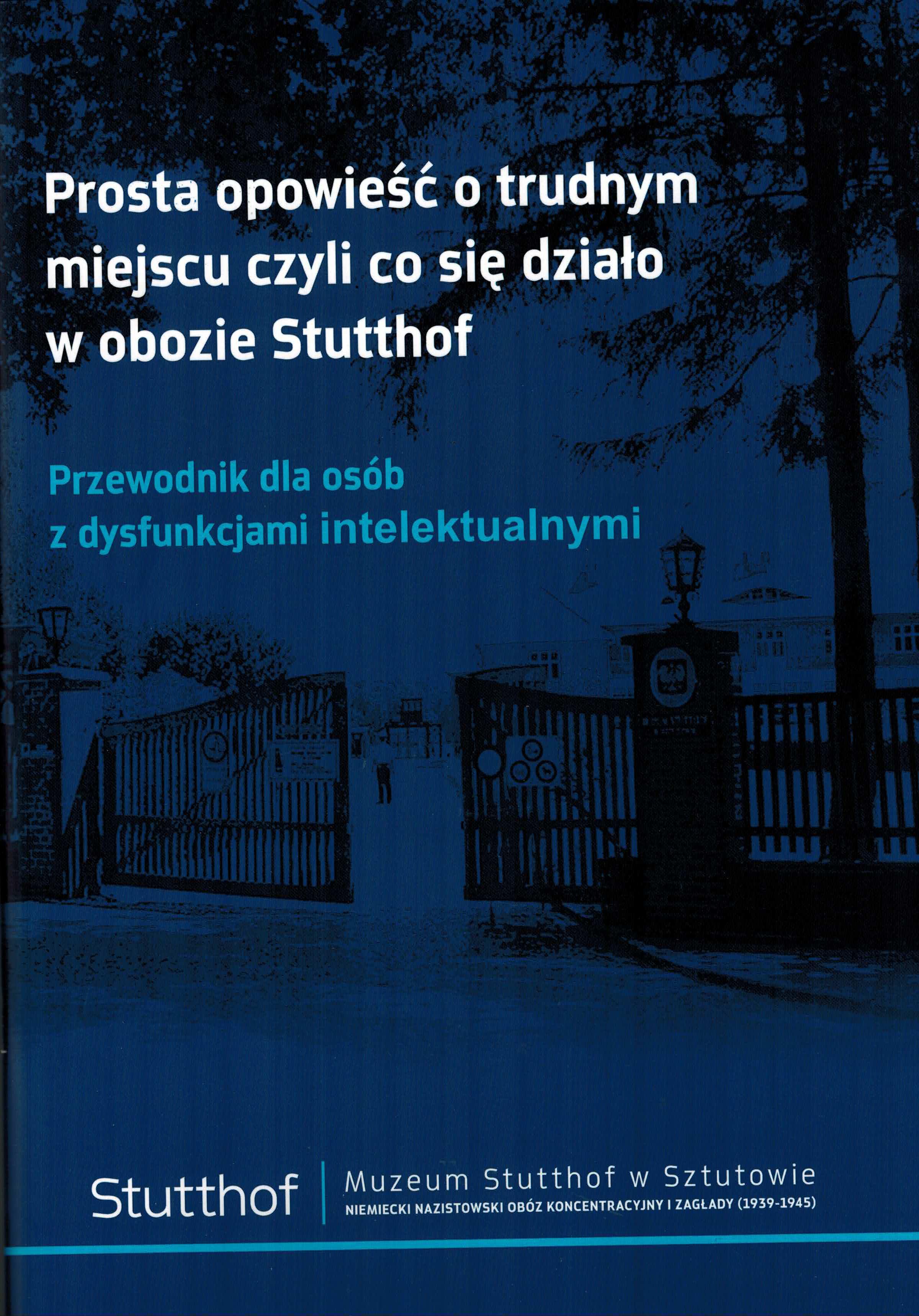 okładka Prosta opowieść o trudnym miejscu czyli co się działo w obozie Stutthof. Przewodnik dla osób z dysfunkcjami intelektualnymi.