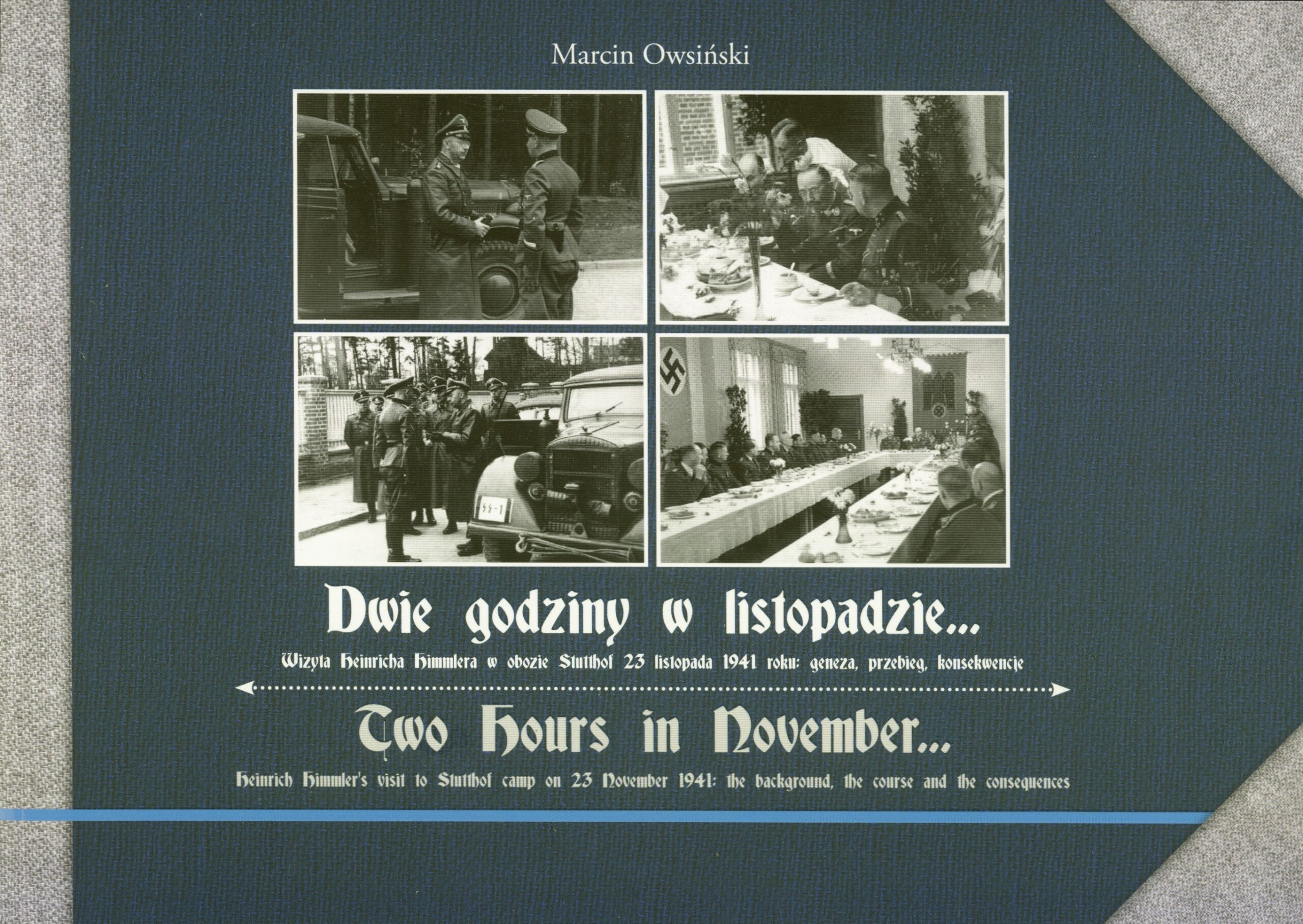 okładka Dwie godziny w listopadzie...  Wizyta Heinricha Himmlera w obozie Stutthof 23 listopada 1941 roku: geneza, przebieg, konsekwencje./ Two Hours in November... Heinrich Himmler's visit to Stutthof camp on 23 November 1941: the background, the course and the consequences.
