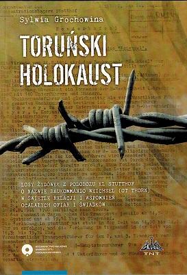 okładka Toruński Holokaust. Losy Żydówek z podobozu KL Stutthof o nazwie Baukommando Weichsel (OT Thorn) w świetle relacji i wspomnień ocalałych ofiar i świadków.